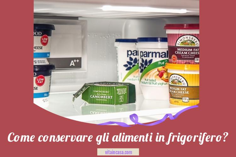 Come conservare gli alimenti in frigorifero by vitaincasa n