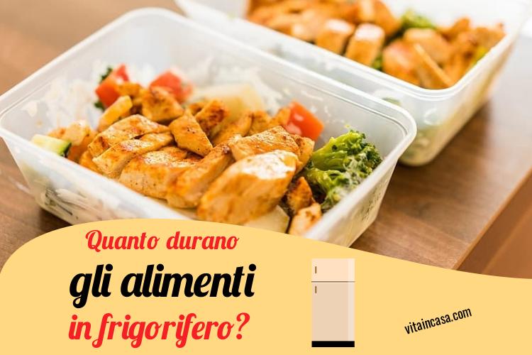 Quanto durano gli alimenti in frigorigero by vitaincasa