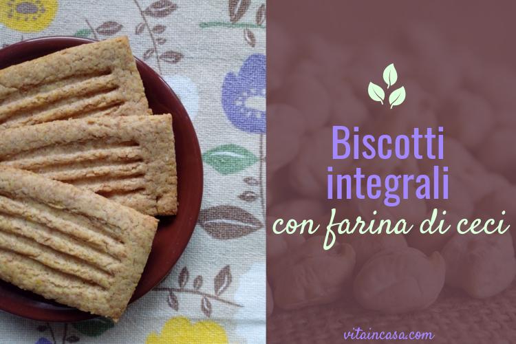 Biscotti integrali con farina di ceci by vitaincasa.jpg