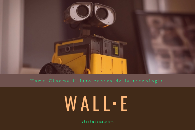 Wall ⋅ E, Wall-E, Home cinema il lato tenero della tecnologia by vitaincasa Disney Pixar