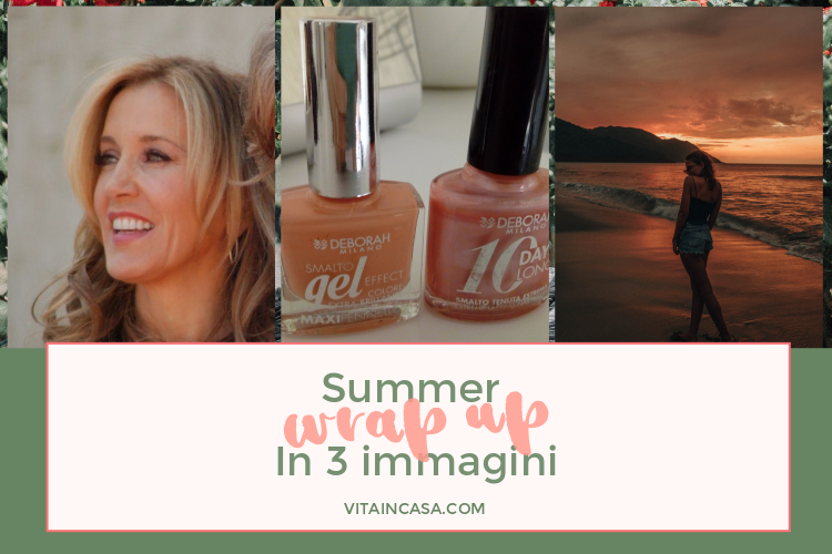 Summer wrap up in 3 immagini by vitaincasa.jpg