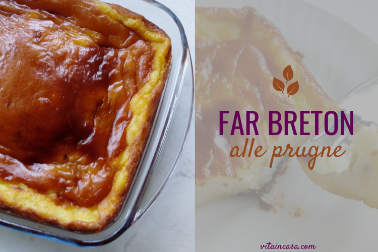 Far breton alle prugne by vitaincasa