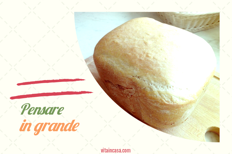 Pensare in grande pane by vitaincasa.jpg