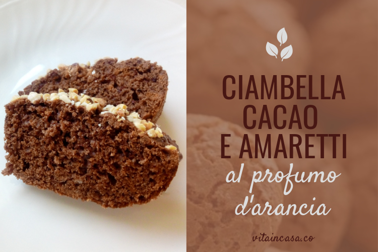 Ciambella cacao e amaretti al profumo darancia by vitaincasa u.jpg