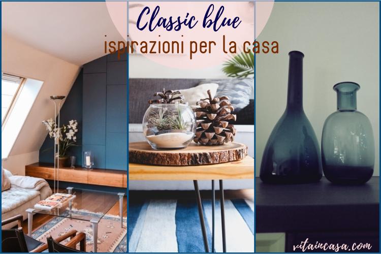 Classic blue ispirazioni per la casa by vitaincasa.jpg