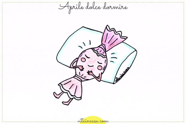 Aprile dolce dormire by vitaincasa