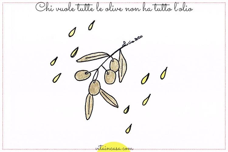 Chi vuole tutte le olive non ha tutto lolio by vitaincasa