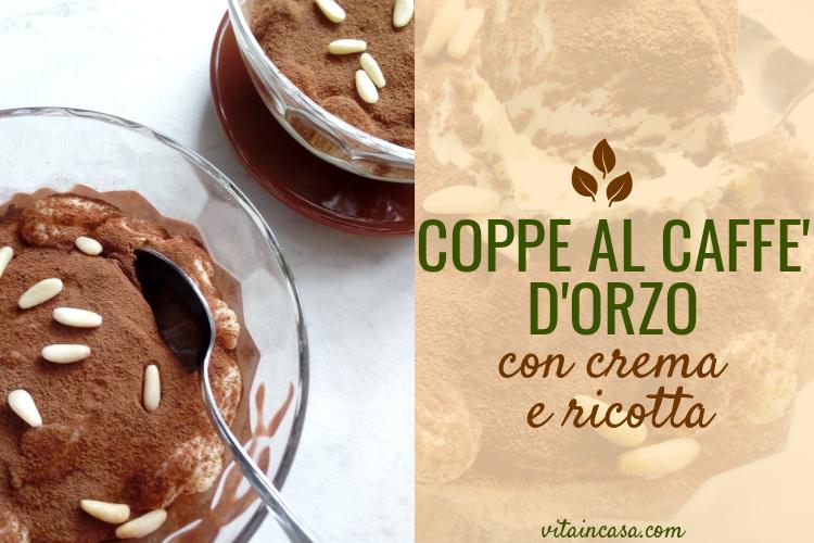Coppe al caffè dorzo con crema e ricotta by vitaincasa v (1)