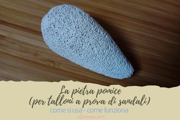 La pietra pomice come si usa come funziona by vitaincasa