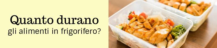 Quanto durano gli alimenti in frigorifero by vitaincasa mini
