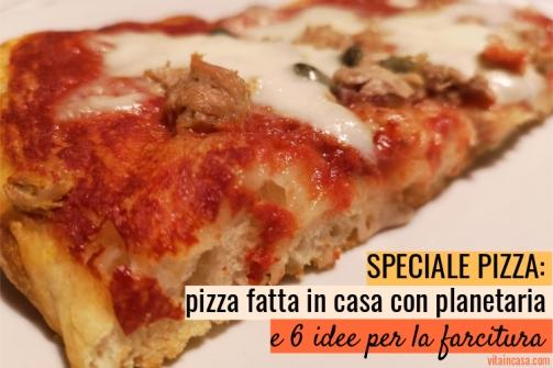 Pizza fatta in casa con planetaria guida completa