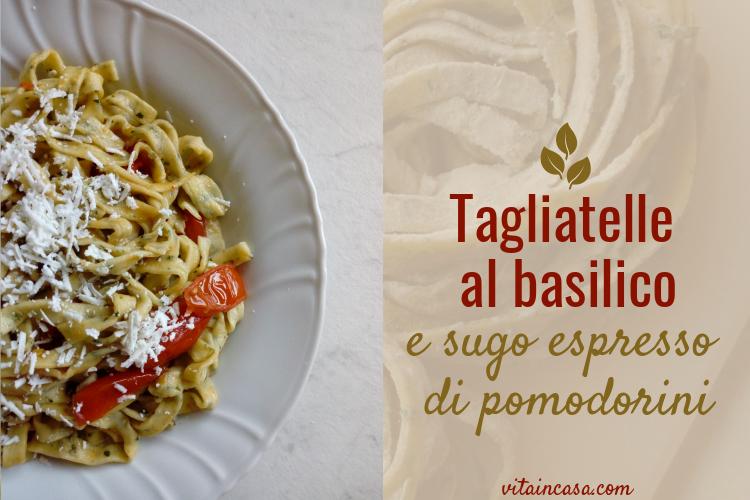 Tagliatelle al basilico e sugo espresso di pomodorini by vitaincasa