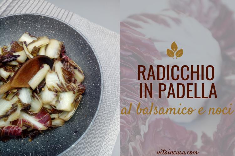 Radicchio in padella al balsamico e noci by vitaincasa