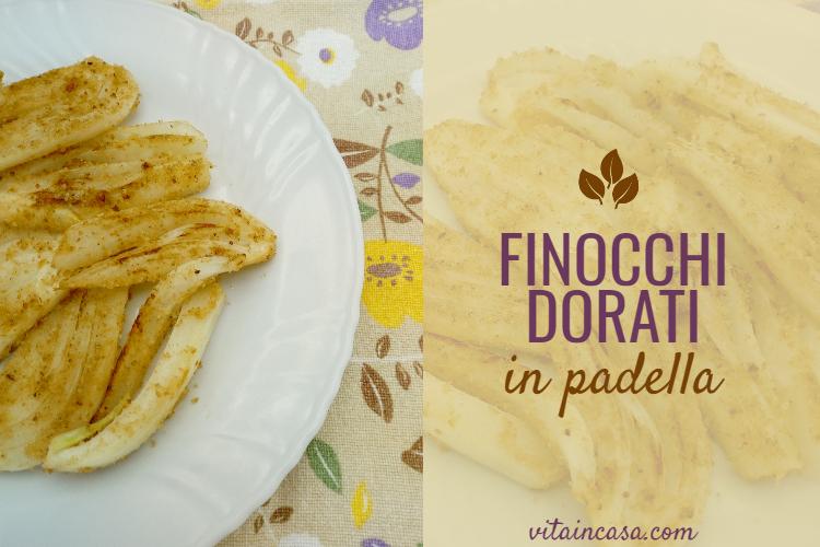 Finocchi dorati in padella by vitaincasa.com