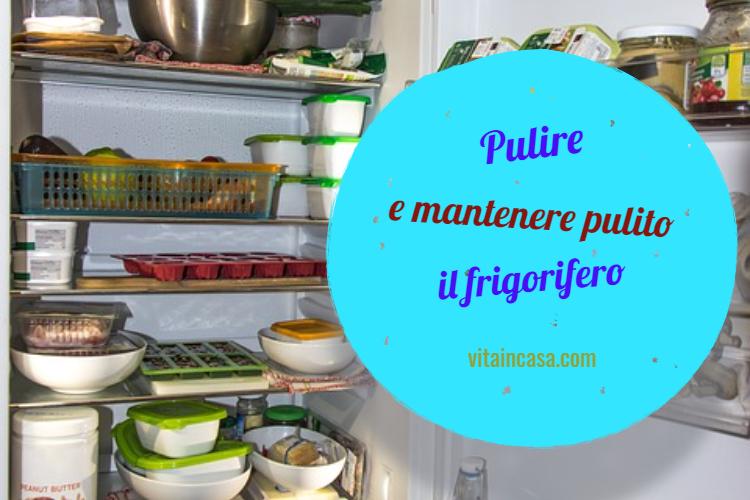 Pulire e mantenere pulito il frigorifero by vitaincasa (1)