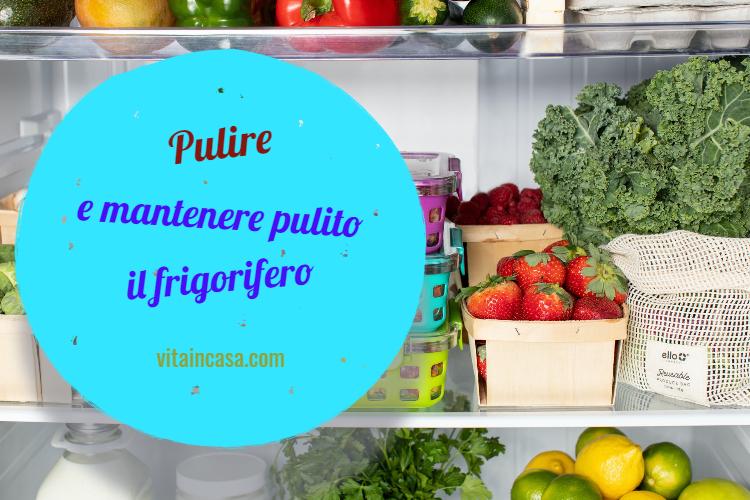 Pulire e mantenere pulito il frigorifero by vitaincasa