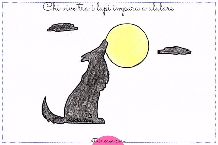 Chi vive tra i lupi impara a ululare by vitaincasa (1)